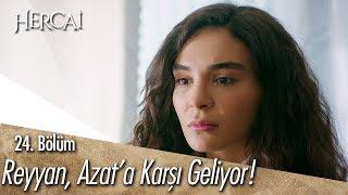 Reyyan, Azat'a karşı geliyor! - Hercai 24. Bölüm