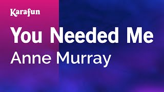 Karaoke You Needed Me - Anne Murray *