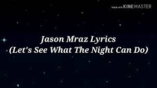 Jason Mraz   Let's See What The Night Can Do (Lyrics)