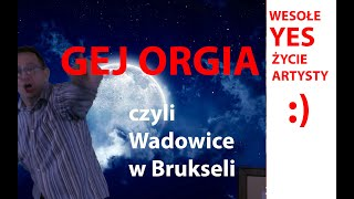 ŁR Syn Wadowic i GEJ ORGIA w Brukseli YES :) odcinek 150
