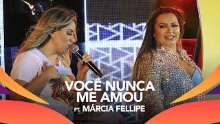 Walkyria Santos, Márcia Fellipe   VOCÊ NUNCA ME AMOU