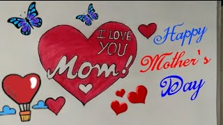 HAPPY MOTHER'S DAY Coloring Drawing Step By Step || Love You Mom || Best Mom Poster || heart Drawing