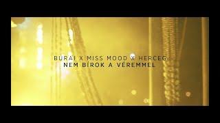 Burai x Herceg x Miss Mood - Nem Bírok A Véremmel