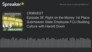 Episode 36: Right on the Money 1st Place Submission State Employee FCU Building Culture with Harold