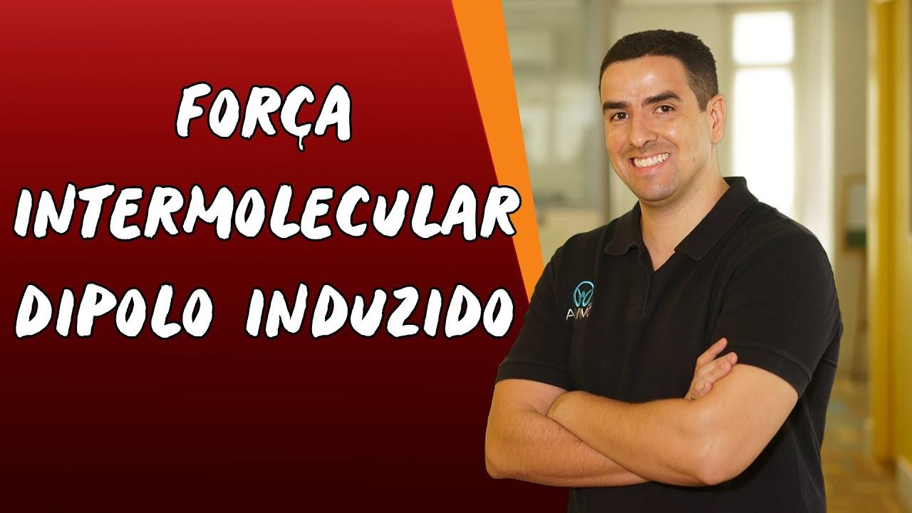 Força Intermolecular Dipolo Induzido