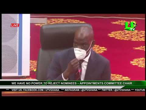 We Have No Power To Reject Nominees – Appointments Committee Chair