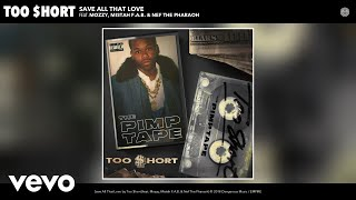 Save All That Love (Audio) - Too Short feat. Mozzy, Mistah F.A.B. y Nef The Pharaoh (Video)