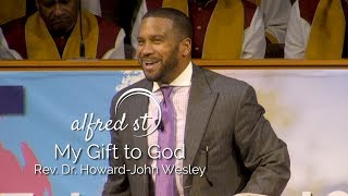 "July 21, 2019 ""My Gift to God"", Rev. Dr. Howard-John Wesley"