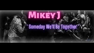 Mikey J - Someday We'll Be Together