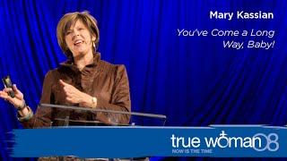 True Woman '08: Mary Kassian–You've Come A Long Way, Baby!
