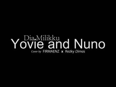 , title : 'Dia Milikku - Yovie and Nuno (Cover by FIRMAENZ & Rezky Dimas)'