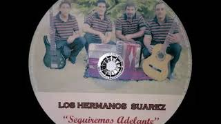 LOS HERMANOS SUAREZ te extraño hermano