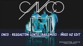 CNCO - Reggaeton Lento (IÑIGO HZ EDIT) TEMAZO REGGAETON 2016