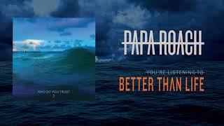 Papa Roach   Better Than Life (Official Audio)