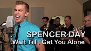 Wait Till I Get You Alone | Spencer Day