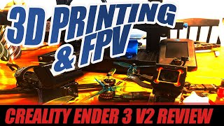 Should FPV Hobbyists get into 3D Printing? - Creality Ender 3 V2 Review