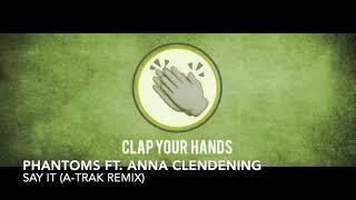 Phantoms Ft. Anna Clendening   Say It (A Trak Remix)