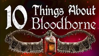 10 Things You Don't Know About Bloodborne