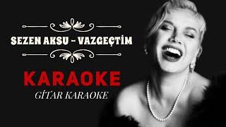 Sezen Aksu   Vazgeçtim   Gitar Karaoke