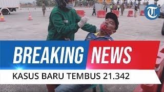BREAKING NEWS: Pecah Rekor Baru Lagi, Kasus Harian Covid-19 Minggu 27 Juni 2021 Tembus 21.342