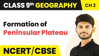 Formation of Peninsular Plateau | Physical Features of India | Geography | Class 9