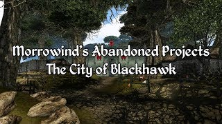 Morrowind's Abandoned Projects - The City of Blackhawk