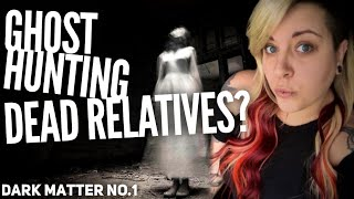Dark Matter No.1: Ghost Hunting Your Dead Relatives?