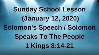Sunday School Lesson (Jan 12, 2020) Solomon's Speech / Solomon Speaks To The People 1 Kings 8:14-21