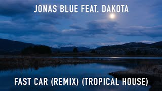 Jonas Blue feat. Dakota - Fast Car (Rich Latix Remix) (Tropical House) | 1 Hour