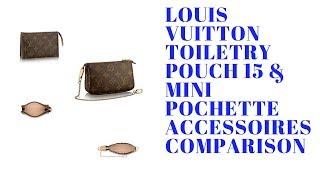 LOUIS VUITTON TOILETRY POUCH 15 & MINI POCHETTE ACCESSOIRES COMPARISON