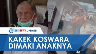 Video Detik-detik Kakek Koswara Dimaki-maki Anak Kandung dan Dikatai Tak Pantas, Kini Takut Pulang