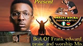 DEEJAY KOCHA/BEST OF FRANK EDWARD/PRAISE AND WORSHIP MIXTAPE