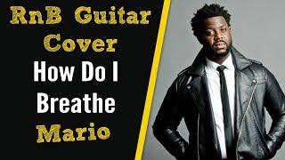 [R&B Guitar Cover] Mario - How Do I Breathe