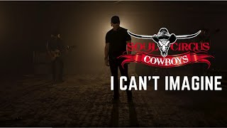 Soul Circus Cowboys - I Can't Imagine [OFFICIAL] 4K VERSION