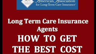 Long Term Care Finding the Right Agent to Find You the Best Cost