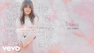 Music video by Kany García, Camilo performing Titanic (Audio). (C) 2020 Sony Music Entertainment US Latin LLC  http://vevo.ly/DdAttD