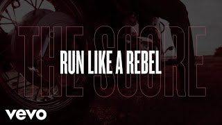 The Score   Run Like A Rebel (Lyric Video)