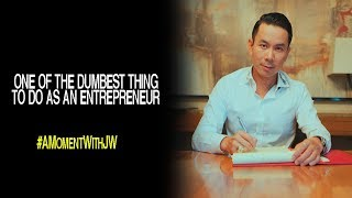 A Moment With JW | The Dumbest Thing to do as an Entrepreneur