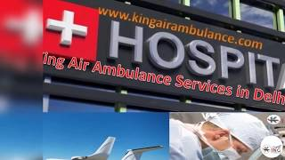 Now Comfortable Medical Air Ambulance services from Patna to Delhi by King