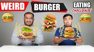 WEIRD BURGER EATING CHALLENGE | Epic Burger Eating Competition | Food Challenge
