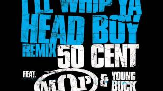 50 Cent ft. M.O.P. & Young Buck - I'll whip ya' head boy (Official Remix)