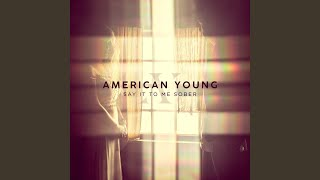 American Young Say It To Me Sober