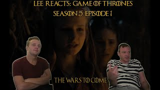 Lee Reacts: Game of Thrones 5x01 'The Wars to Come' REACTION