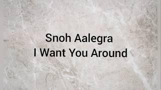Snoh Aalegra  I Want You Around (lyrics)