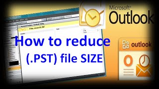 How to reduce the .PST file SIZE  for Microsoft Outlook