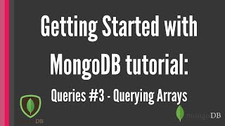 Getting Started with MongoDB tutorial: Queries #3 -Querying Arrays [for beginners]