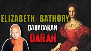 Wanita Bangsawan TAKSUB Untuk Kekal Muda  Elizabeth Bathory
