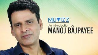 Manoj Bajpayee Introduces Muvizzcom