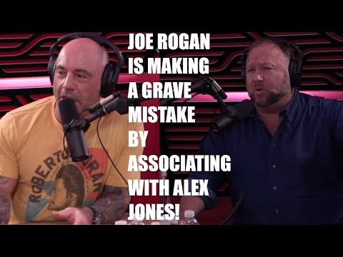 Joe Rogan Is Making A GRAVE Mistake By Continuing To Associate With Alex Jones!