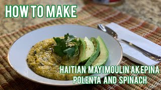 How To Make Haitian Mayi Moulin Ak Epina | Polenta And Spinach